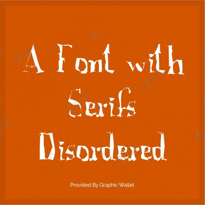 A Font with Serifs Disordered Font